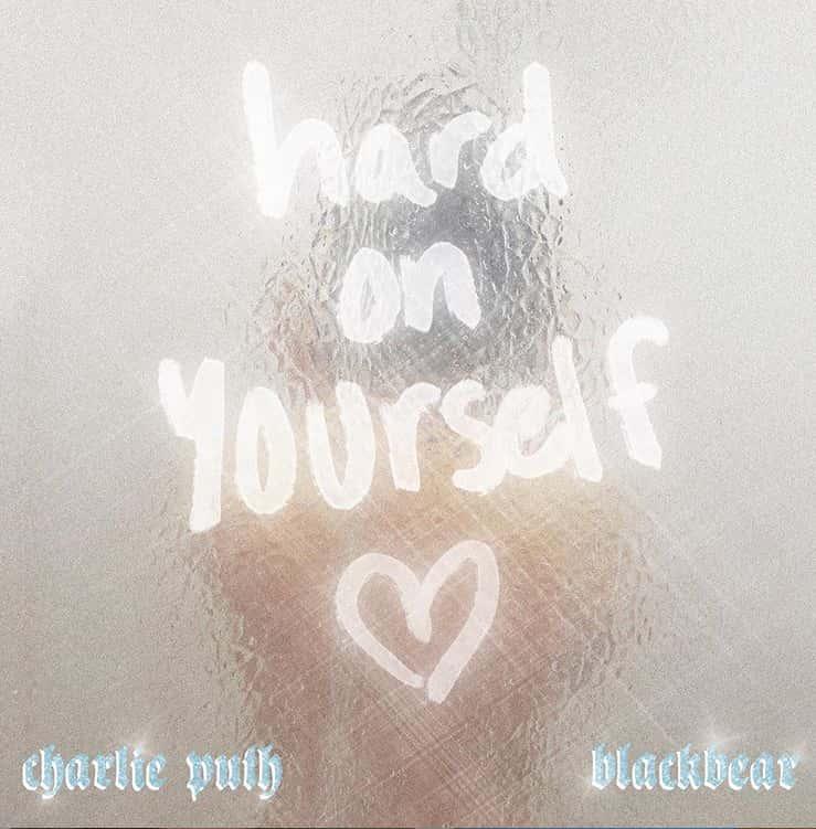 HARD ON YOURSELF LYRICS - Charlie Puth and Blackbear