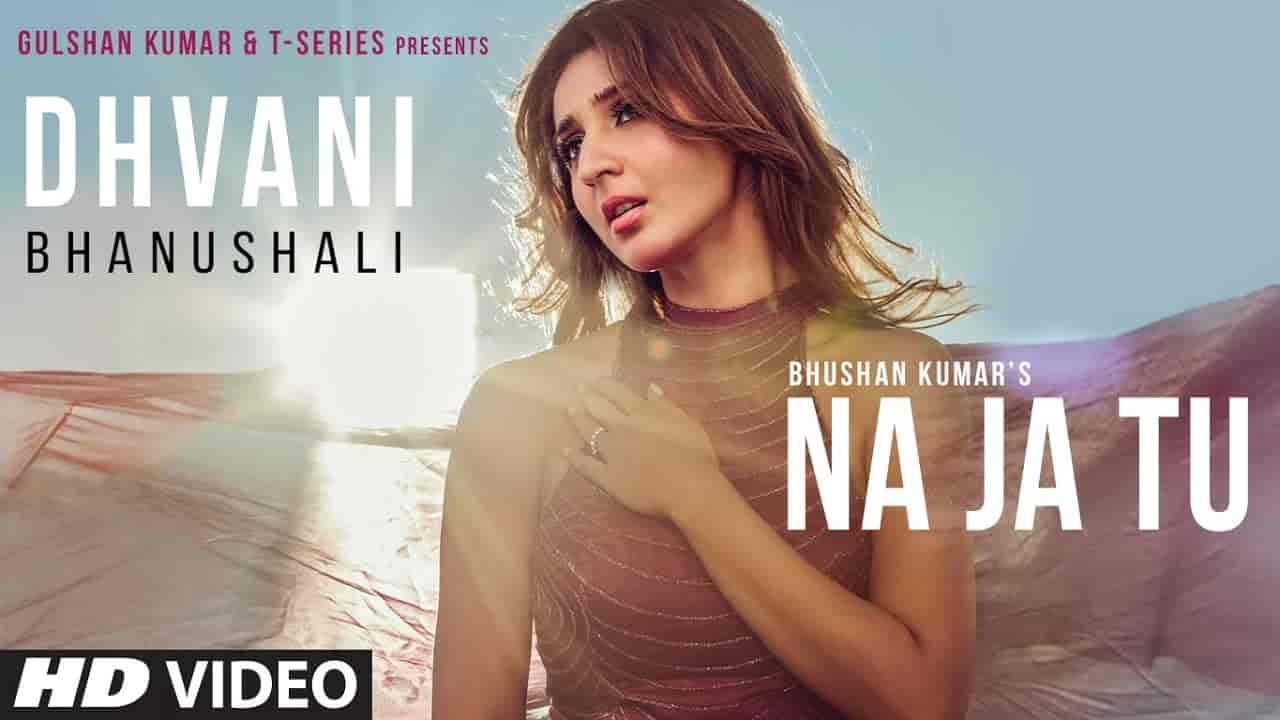 Na Ja Tu Lyrics - Dhvani Bhanushali   Tanishk Bagchi
