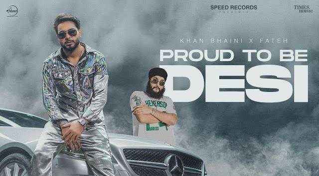 PROUD TO BE DESI LYRICS - KHAN BHAINI